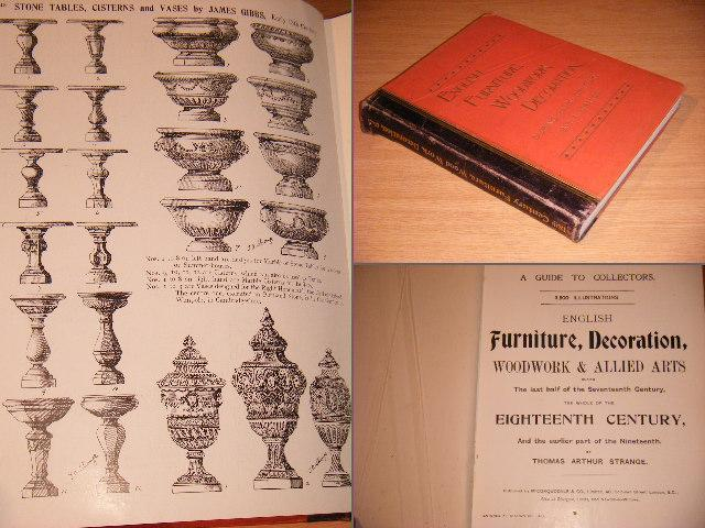 Strange, Thomas Arthur - A Guide to Collectorts ENGLISH Furniture, Decoration, Woodwork and Allied Arts during the last half of the Seventeeth Century, the whole of the EIGHTEENTH Century, and the earlier part of the Nineteenth, with 3500 illustrations