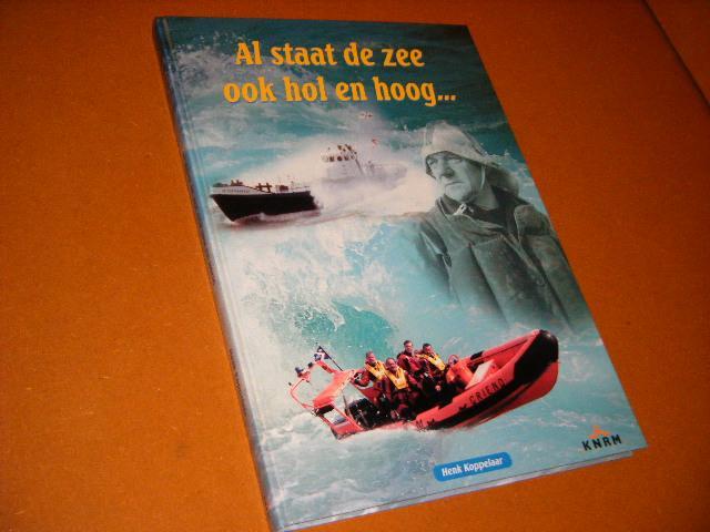 Koppelaar, Henk. - Al staat de Zee ook hol en hoog.... Fragmenten uit de Historie van de Reddingstations op Goeree.