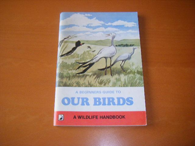 Oliver, Jo. - A Beginners Guide to Our Birds: A Wildlife Handbook.