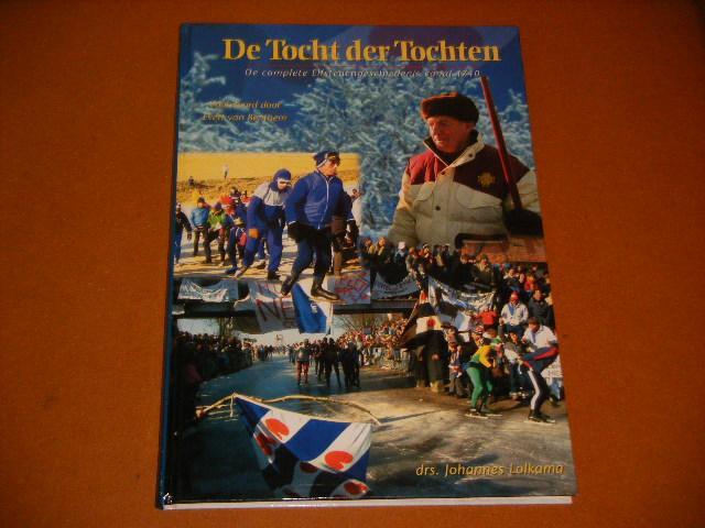 Lolkama, drs. Johannes. - De Tocht der Tochten. De complete Elfstedengeschiedenis vanaf 1740.