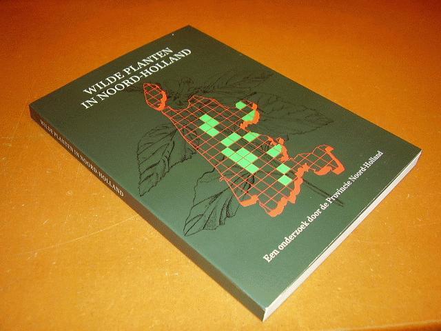 GOES, J.P.C. VAN DER (EINDREDACTIE) - Wilde Planten in Noord-Holland, Een onderzoek door de Provincie Noord-Holland