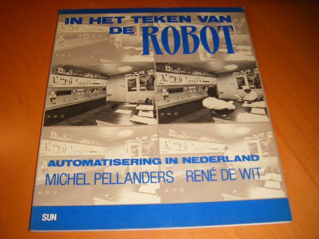 Pellanders, Michel / Wit, Rene de. - In het teken van de robot. Automatisering in Nederland.