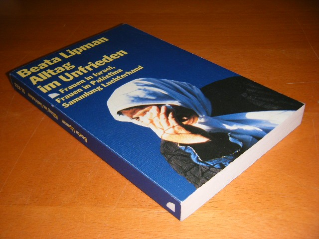Beata Lipman - Alltag im Unfrieden Frauen in Israel, Frauen in Palastina