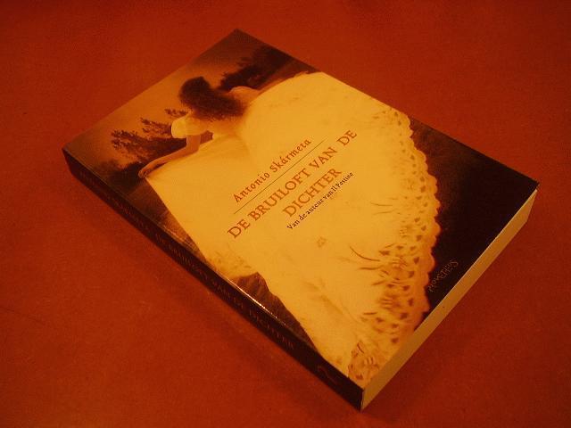 SKARMETA, ANTONIO - De bruiloft van de dichter, van de auteur van Il Postino