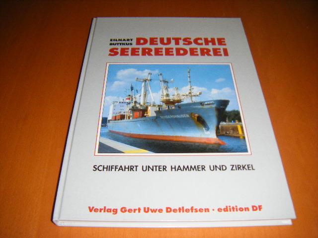 Buttkus, Eilhart. - Deutsche Seereederei. Schiffahrt unter Hammer und Zirkel.