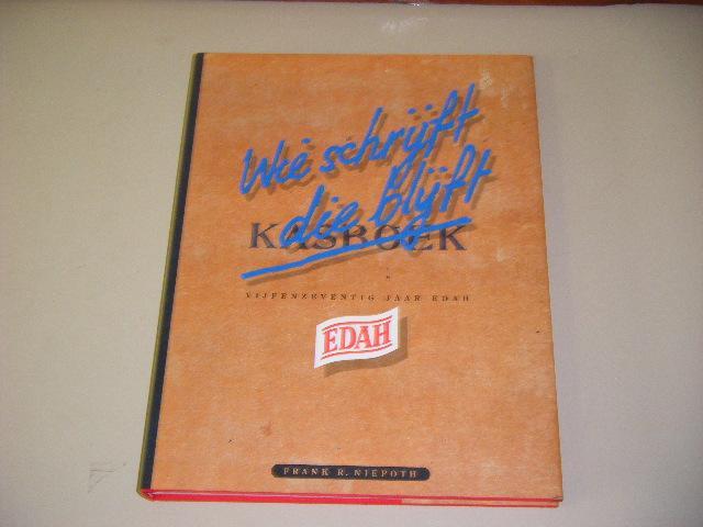Niepoth, Frank R. - Wie schrijft die blijft. Kasboek. Vijfenzeventig Jaar Edah.