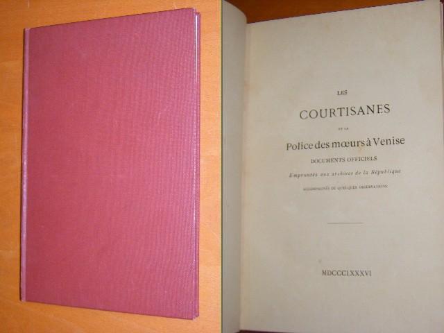 - Les Courtisanes et la Police des moeurs a Venise, Documents officiels, Empruntes aux archives de la Republique, Accompagnes de quelques observations