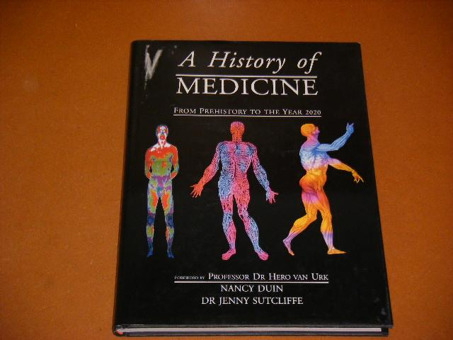 Duin, Nancy; Dr. Jenny Sutcliffe. - A History of Medicine. From Prehistory to the Year 2020.