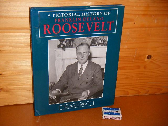 Blundell, Nigel. - A pictorial History of Franklin Delano Roosevelt.