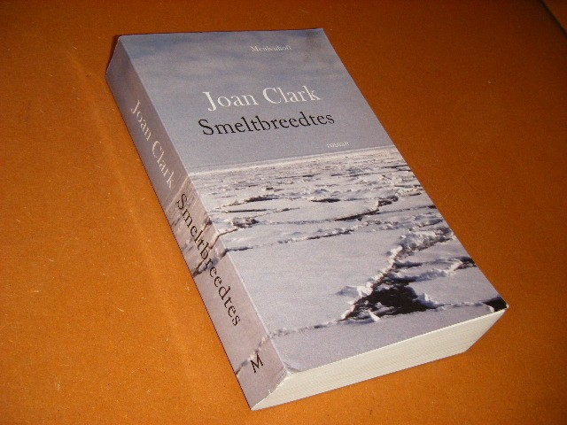Clark, Joan. - Smeltbreedtes. Roman.