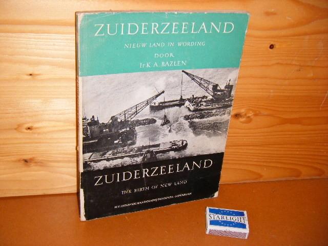 Bazlen, Ir K.A. - Zuiderzeeland  Nieuw Land in wording - The birth of new land.