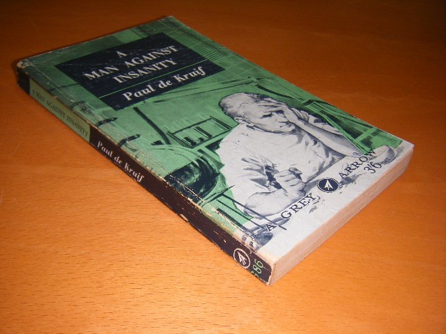 Paul de Kruif - A man against insanity