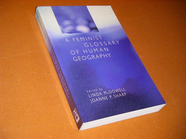 Linda McDowell; Joanne P. Sharp - A Feminist Glossary of Human Geography