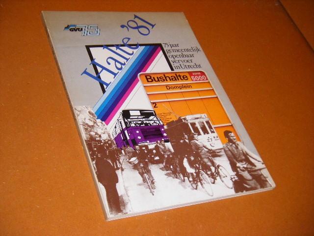 Way, J.A.C. - Halte `81. 75 jaar gemeentelijke openbaar vervoer Utrecht.