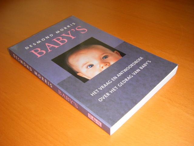 DESMOND MORRIS - Baby's, Het vraag en antwoordboek over het gedrag van baby's