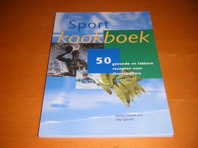 Carlien Harms-Aris en Tiny Geerets - Sportkookboek 50 gezonde en lekkere recepten voor (top)sporters