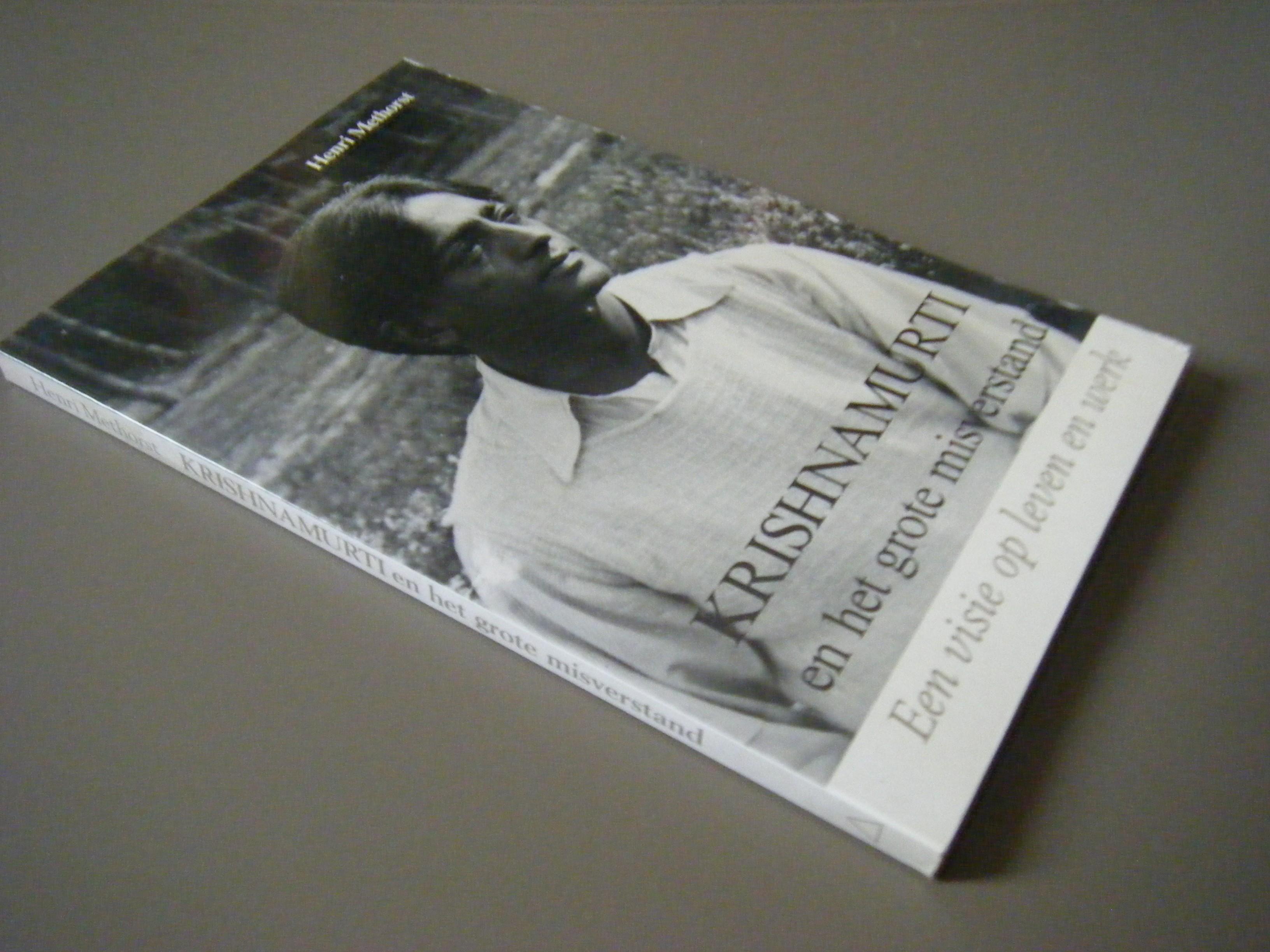 Methorst, Henri - Krishnamurti en het grote misverstand. Een visie op leven en werk.