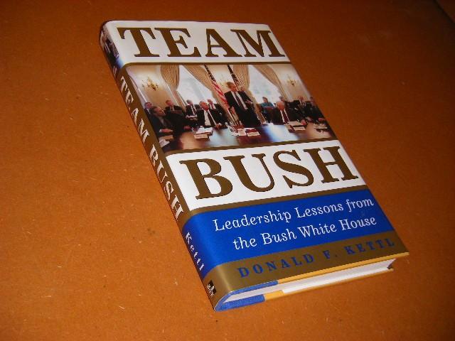 KETTL, DONALD F. - Team Bush. Leadership Lessons from the Bush White House.