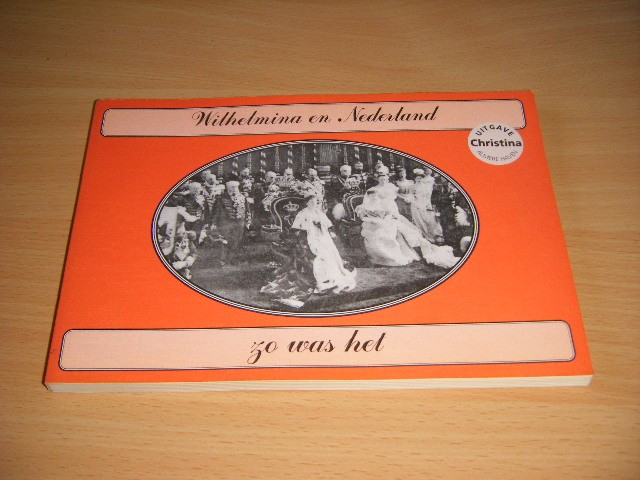 R.H. Nijhoff (tekst) - Wilhelmina en Nederland, zo was het
