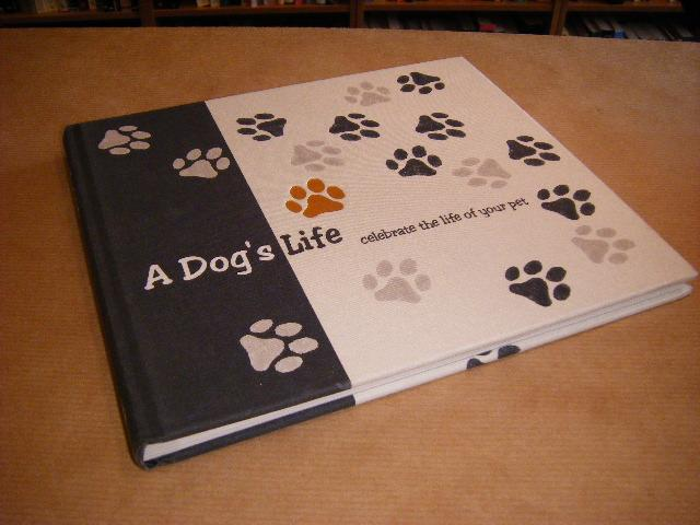 Greenhalgh, Ailsa - A Dog`s Life. Celebrate the Life of your Pet.