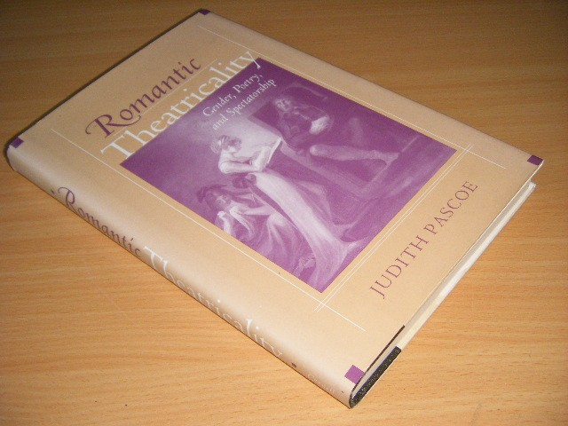 Judith Pascoe - Romantic Theatricality Gender, Poetry, and Spectatorship