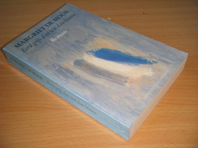 Margriet de Moor - Eerst grijs dan wit dan blauw