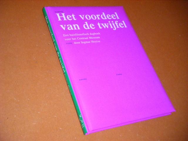 Heytze, Ingmar. - Het Voordeel van de Twijfel. Een huisfilosofisch dagboek voor het Centraal Museum door Ingmar Heytze.