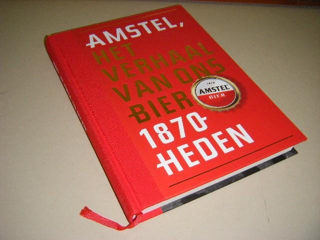 Zwaal, Peter. - Amstel, het Verhaal van ons Bier. 1870 - Heden.