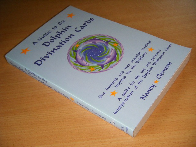 Nancy Clemens - A Guide to the Dolphin Divination Cards One Hundred and Two Oracular Readings, Inspired by the Dolphins : a Guide for the Use and Personal Interpretation of the Dolphin Divination Cards