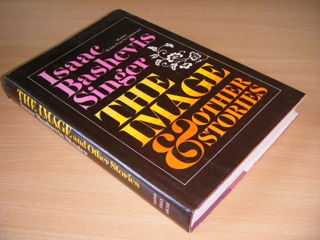 ISAAC BASHEVIS SINGER - The Image and Other Stories