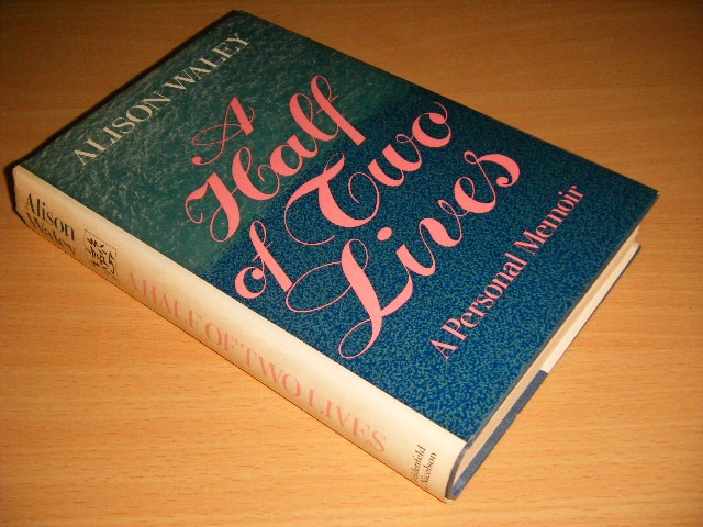 Alison Waley - A Half of Two Lives A Personal Memoir