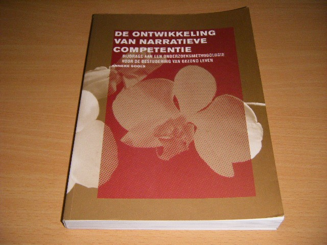 ANNEKE SOOLS - De ontwikkeling van narratieve competentie Bijdrage aan een onderzoeksmethodologie voor de bestudering van gezond leven