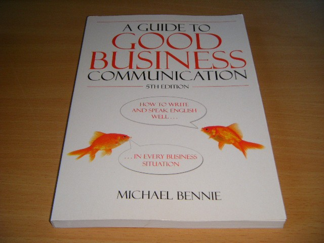Michael Bennie - A Guide to Good Business Communication How to Write and Speak English Well in Every Business Situation