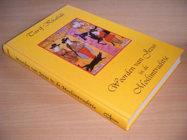 Tarif Khalidi - Woorden van Jezus in de moslimtraditie Verhalen en uitspraken in de islamitische literatuur