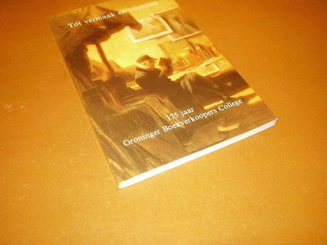 Groot, P. J. de / G. P. Karstkarel/ W. H. Kuipers - Tot vermaak en voordeel. 175 Jaar Groninger Boekverkoopers College. Boekenweekgeschenk t.g.v. de speciale Groninger Boekenweek in november 1985